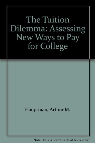 The Tuition Dilemma: Assessing New Ways to Pay for College