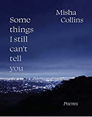 Some Things I Still Can't Tell You: Poems