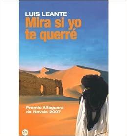 [ [ [ Mira Si Yo Te Querre (Narrativa (Punto de Lectura)) (Spanish) [ MIRA SI YO TE QUERRE (NARRATIVA (PUNTO DE LECTURA)) (SPANISH) ] By Leante, Luis ( Author )Apr-01-2008