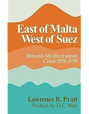 East of Malta, West of Suez: Britain's Mediterranean Crisis, 1936–1939