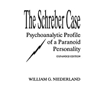 The Schreber Case: Psychoanalytic Profile of A Paranoid Personality