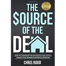 The Source Of The Deal: How to Dominate the Wholesale Real Estate Market and Generate Massive Cashflow