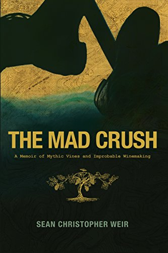 (The Mad Crush: A Memoir of Mythic Vines and Improbable Winemaking)