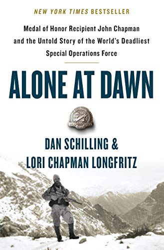 Alone at Dawn: Medal of Honor Recipient John Chapman and the Untold Story of the World's Deadliest Special Operations Force (Best Airforce In The World)