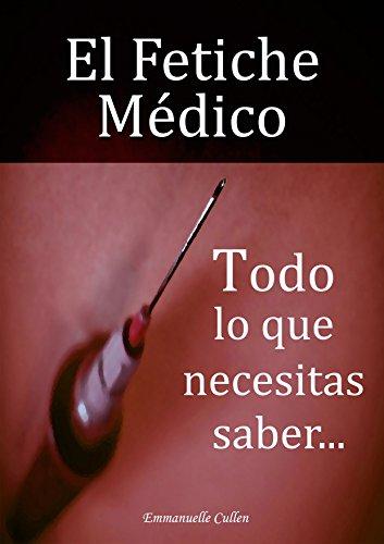 El Fetiche Médico: Todo lo que debes saber... (Spanish Edition)