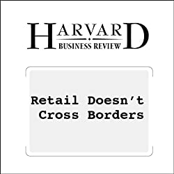 Retail Doesn't Cross Borders (Harvard Business Review)