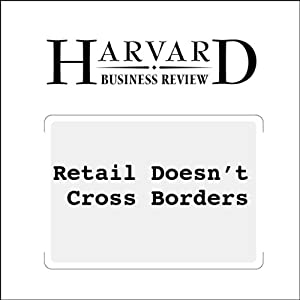 Retail Doesn't Cross Borders (Harvard Business Review) Periodical