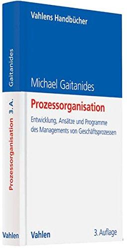 Prozessorganisation: Entwicklung, Ansätze und Programme des Managements von Geschäftsprozessen Gebundenes Buch – 26. September 2012 Michael Gaitanides Vahlen 3800642174 Wirtschaft / Management