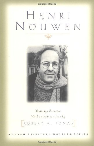 Henri Nouwen (Modern Spiritual Masters): Writings Selected With an Introduction by Robert A. Jonas Modern Spiritual Masters Series