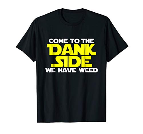 Come To The Dank Side We Have Weed Funny Smoking Shirt