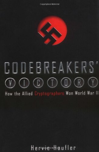 Codebreakers' Victory: How the Allied Cryptogaphers Won World War II