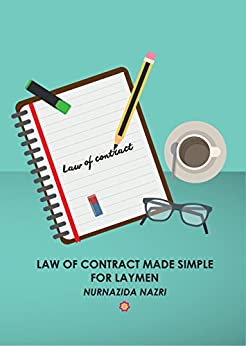 Law of Contract Made Simple for Laymen: (Malaysian Law) (Law Made Simple Book 1) by [Nazri, Nurnazida]