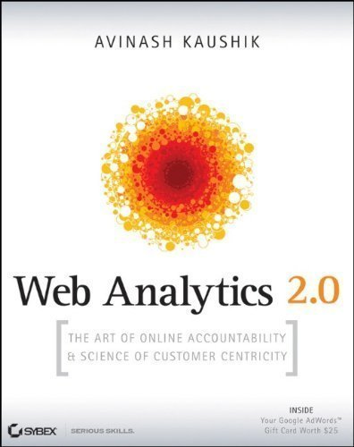 Web Analytics 2.0: The Art of Online Accountability and Science of Customer Centricity by Kaushik, Avinash 1st (first) (2009) Paperback
