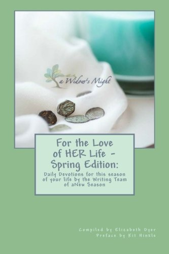For the Love of HER Life - Spring Edition:: Daily Devotions for this season of your life by the Writing Team of aNew Season Ministries