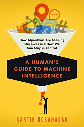 - A Human's Guide to Machine Intelligence: How Algorithms Are Shaping Our Lives and How We Can Stay in Control