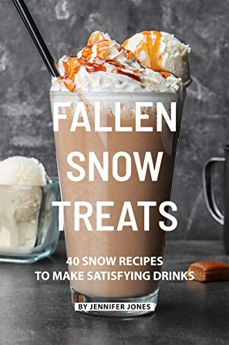 Fallen Snow Treats: 40 Snow Recipes to make Satisfying Drinks (Red Snow Cone Machine)