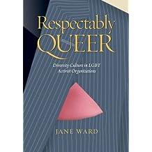Respectably Queer: Diversity Culture in Lgbt Activist Organizations