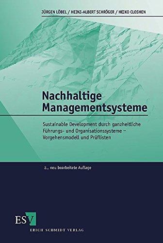 Nachhaltige Managementsysteme: Sustainable Development durch ganzheitliche Führungs- und Organisationssysteme - Vorgehensmodell und Prüflisten