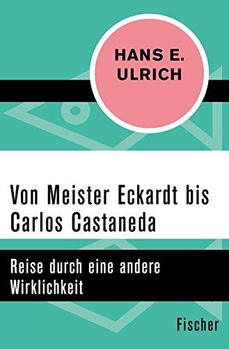 Von Meister Eckardt bis Carlos Castaneda: Reise durch eine andere Wirklichkeit