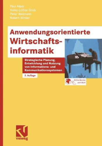 Anwendungsorientierte Wirtschaftsinformatik. Strategische Planung, Entwicklung und Nutzung von Informations- und Kommunikationssystemen