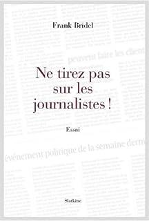 Ne tirez pas sur les journalistes!