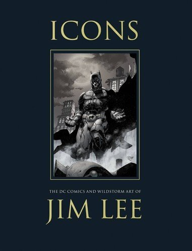 Icons: The DC Comics and Wildstorm Art of Jim Lee ebook