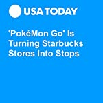 'PokéMon Go' Is Turning Starbucks Stores Into Stops | Brett Molina