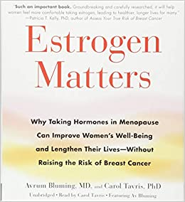 Estrogen Matters: Why Taking Hormones in Menopause Can ...