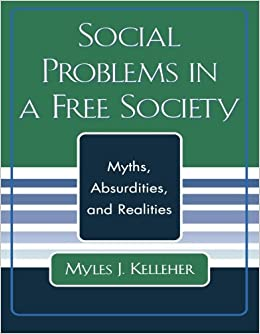 Social Problems in a Free Society: Myths, Absurdities, and Realities