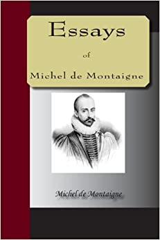 World War Ii Essay The Complete Essays Of Michel De Montaigne By Michel De Montaigne Montaigne  Essays Sparknotesmichel De Montaigne Around The World In 80 Days Essay also Essay On Employment Managed Content Writing Services  Scripted De Essay Michel  Digital Camera Essay