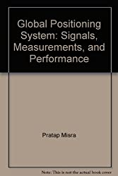 Global Positioning System: Signals, Measurements, and Performance by Pratab M...
