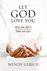 Let God Love You: Why We Don't; How We Can