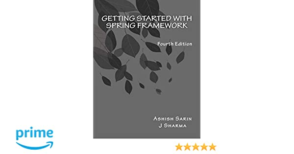Getting Started With Spring Framework Covers Spring 5 J Sharma