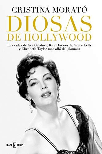 Diosas de Hollywood: Las vidas de Ava Gardner, Rita Hayworth, Grace Kelly y Elizabeth Taylor más allá del glamour (OBRAS DIVERSAS) por Cristina Morató
