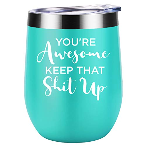 You're Awesome Keep That Shit Up | Funny Thank you, New Job, Congratulation, Graduation, Promotion, Inspirational, Birthday Gifts Idea for Women Friends, Her, Coworkers | Coolife 12oz Wine Tumbler (Hilarious Best Friend Sayings)