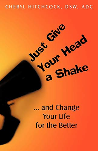 Just Give Your Head a Shake: . . . and Change Your Life for the Better
