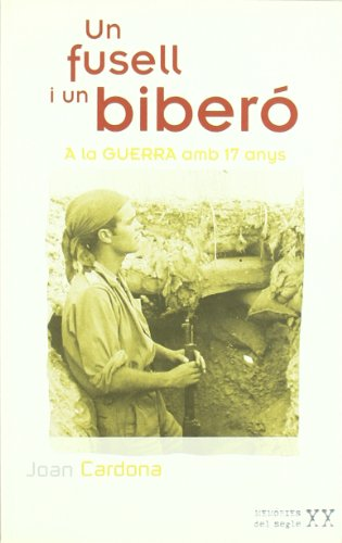 Descargar Libro Un Fusell I Un Biberó : A La Guerra Amb 17 Anys Joan Cardona I Vila