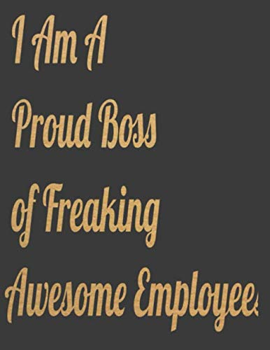I am a proud boss of freaking awesome employees giant Lined Notebook gold text: a Funny big Office Journals  Gift for Coworker,Boss Gag Gift Journal Ideal For Christmas and Birthdays