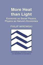 More Heat than Light: Economics as Social Physics, Physics as Nature's Economics (Historical Perspectives on Modern Economics)