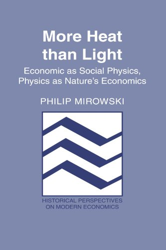 More Heat than Light: Economics as Social Physics, Physics as Nature's Economics (Historical Perspectives on Modern Economics)