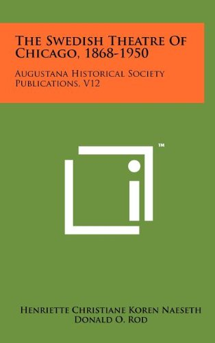 Read Online The Swedish Theatre Of Chicago, 1868-1950: Augustana Historical Society Publications, V12 PDF