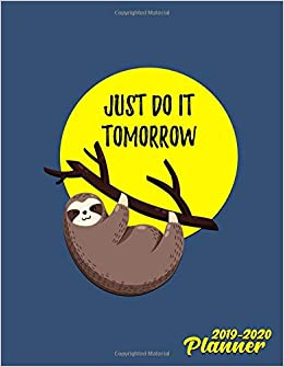 Just Do It Tomorrow 2019-2020 Planner: Pretty Funny Yellow Sloth