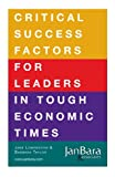 Critical Success Factors for Leaders in Tough Economic Times, Lowenstein, Jane and Taylor, Barbara, 0981921884
