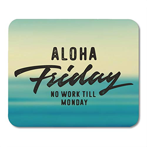- Emvency Mouse Pads Aloha Friday No Work Till Monday Brush Script Typographic Quote Nice Idea for Wall Weekend Post Mousepad 9.5