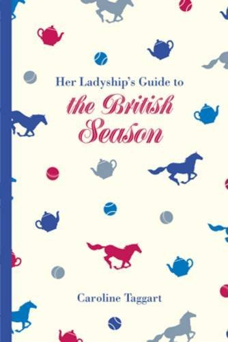 Her Ladyship's Guide to the British Season: The Essential Practical and Etiquette Guide (National Trust Home & Garden)