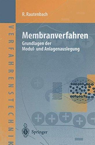 Membranverfahren: Grundlagen der Modul- und Anlagenauslegung (Chemische Technik Verfahrenstechnik)