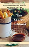 The Sauces Cookbook:  +101 Classical and Contemporary Homemade Sauce Recipes, Marinades and more for Every Day (Natural Food Book 14)