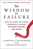 img - for The Wisdom of Failure: How to Learn the Tough Leadership Lessons Without Paying the Price by Laurence G. Weinzimmer (2012-10-09) book / textbook / text book