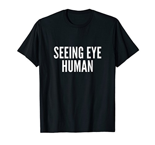 Seeing Eye Human T-Shirt | Funny Dog Owner Of Blind Dog Tee