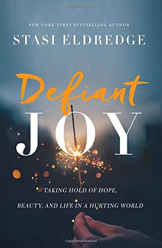 Defiant Joy: Taking Hold of Hope, Beauty, and Life in a Hurting World